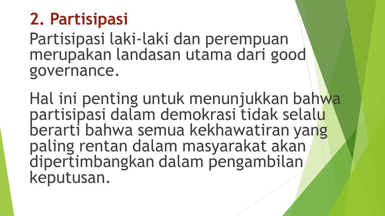 2. Partisipasi Partisipasi laki-laki dan perempuan merupakan landasan utama dari good governance.