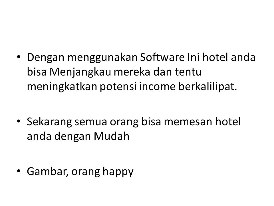 Dengan menggunakan Software Ini hotel anda bisa Menjangkau mereka dan tentu meningkatkan potensi income berkalilipat.