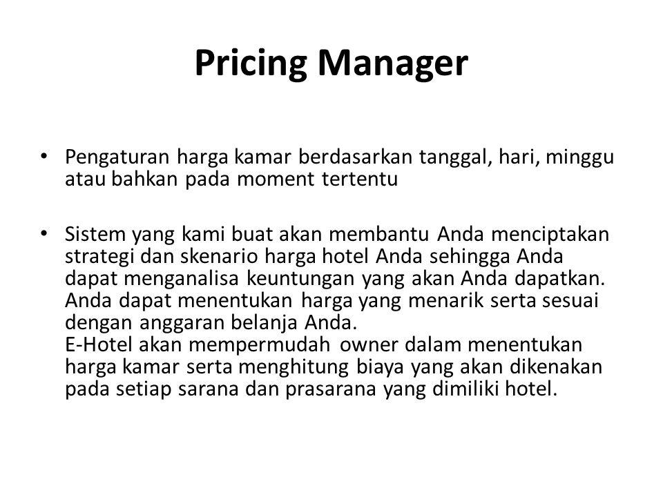 Pricing Manager Pengaturan harga kamar berdasarkan tanggal, hari, minggu atau bahkan pada moment tertentu.