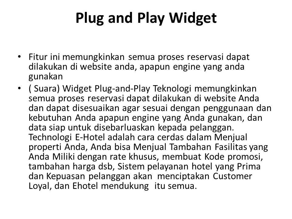 Plug and Play Widget Fitur ini memungkinkan semua proses reservasi dapat dilakukan di website anda, apapun engine yang anda gunakan.