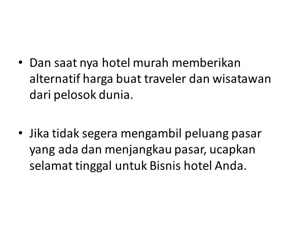 Dan saat nya hotel murah memberikan alternatif harga buat traveler dan wisatawan dari pelosok dunia.