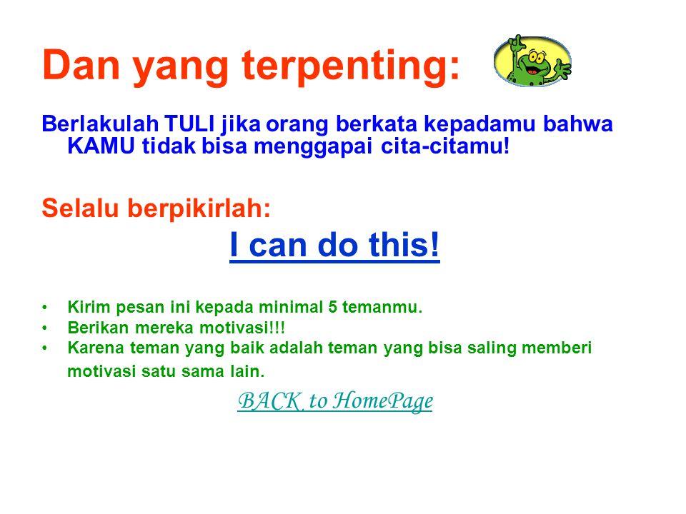 Dan yang terpenting: I can do this! Selalu berpikirlah: