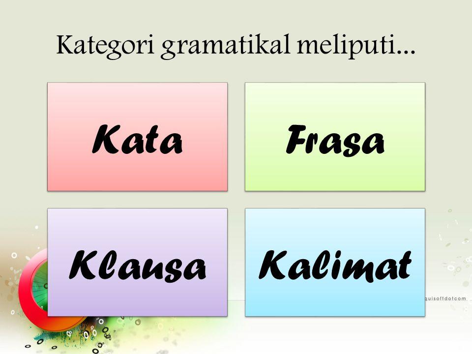 Kategori gramatikal meliputi...