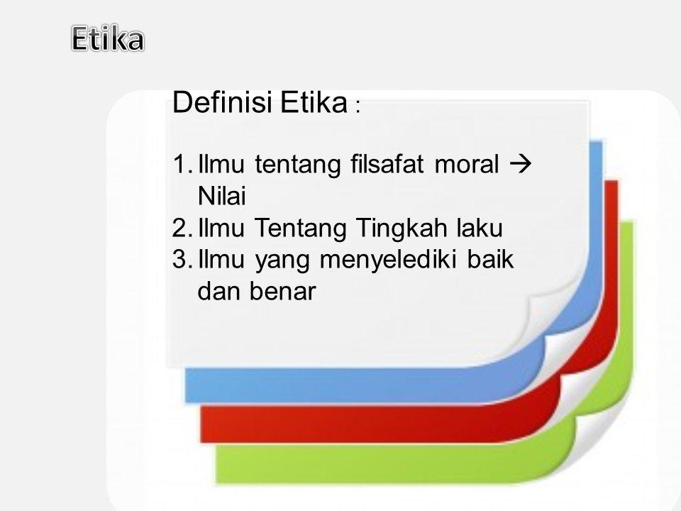 Etika Definisi Etika : Ilmu tentang filsafat moral  Nilai