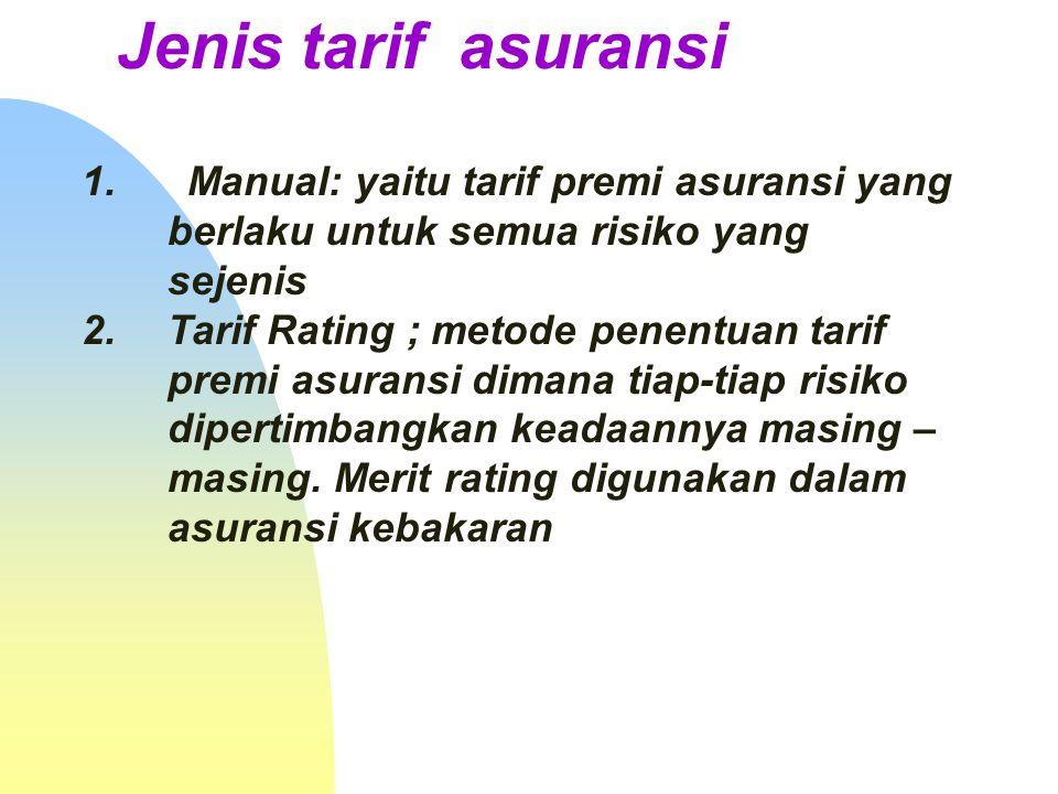 Jenis tarif asuransi Manual: yaitu tarif premi asuransi yang berlaku untuk semua risiko yang sejenis.