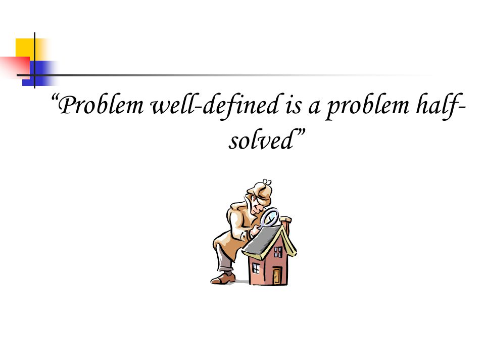 Problem well-defined is a problem half-solved