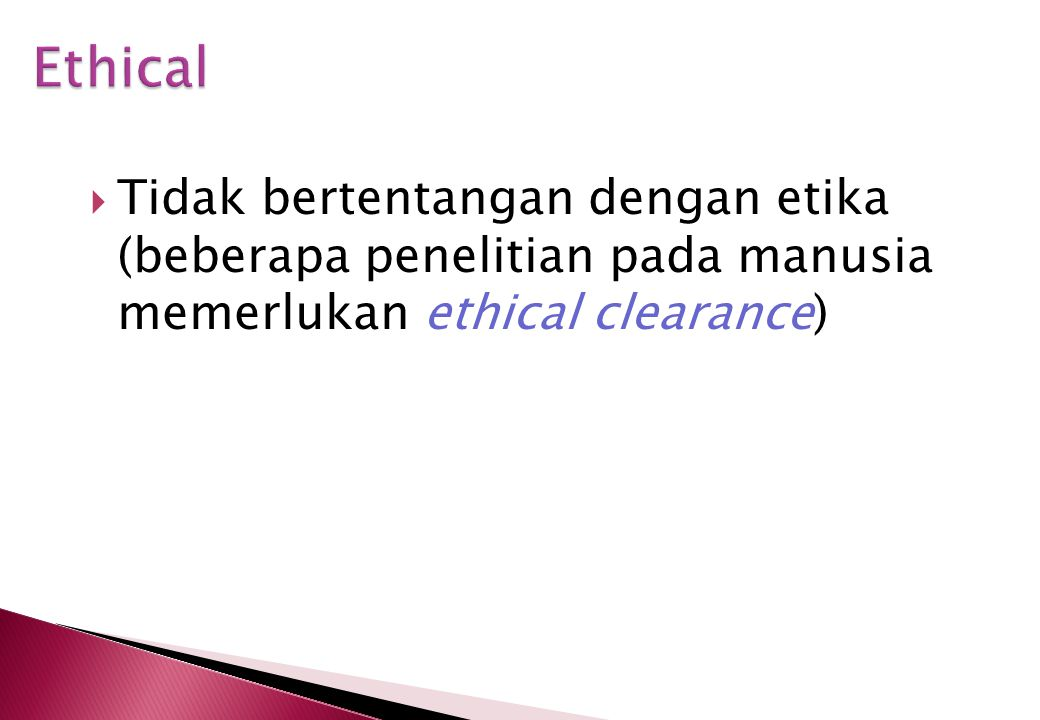 Ethical Tidak bertentangan dengan etika (beberapa penelitian pada manusia memerlukan ethical clearance)