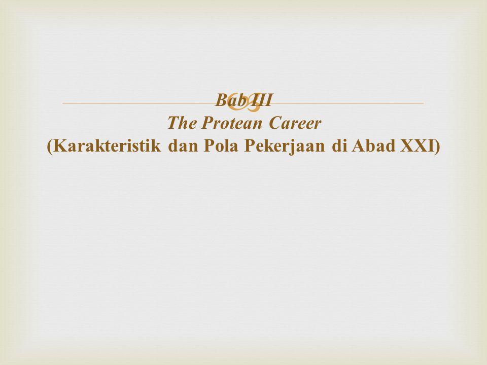 Bab III The Protean Career (Karakteristik dan Pola Pekerjaan di Abad XXI)