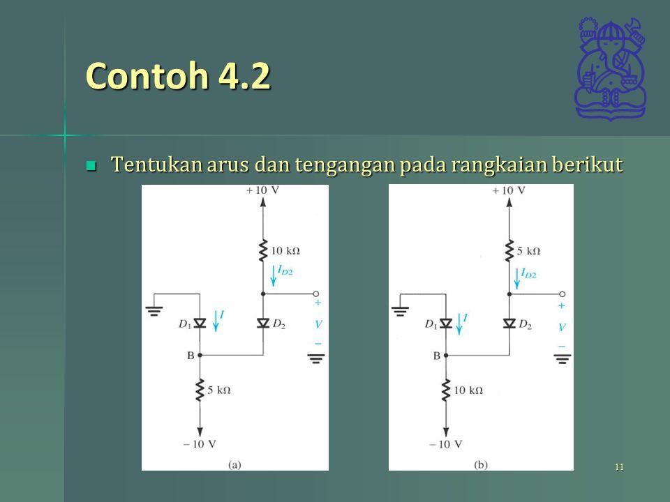 Contoh 4.2 Tentukan arus dan tengangan pada rangkaian berikut