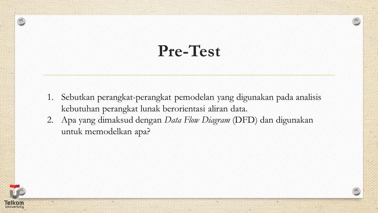 Pre-Test Sebutkan perangkat-perangkat pemodelan yang digunakan pada analisis kebutuhan perangkat lunak berorientasi aliran data.
