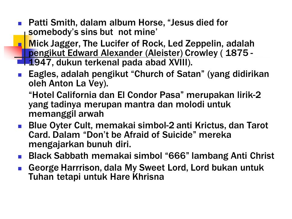 Patti Smith, dalam album Horse, Jesus died for somebody's sins but not mine'