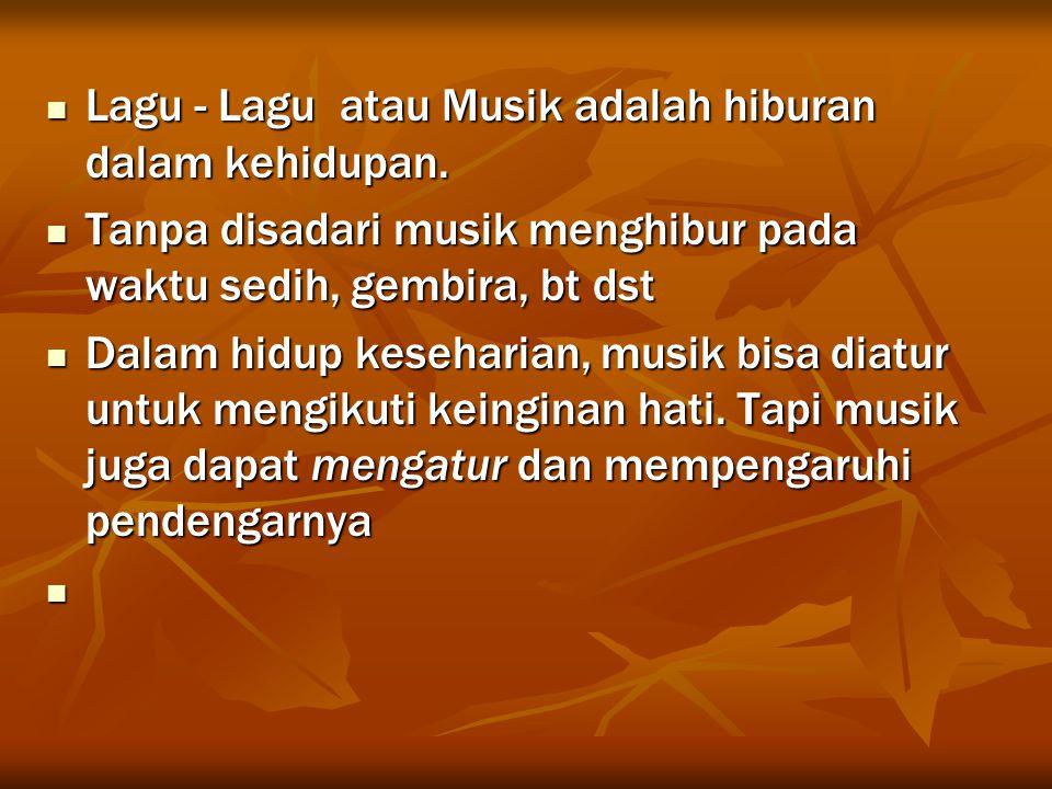 Lagu - Lagu atau Musik adalah hiburan dalam kehidupan.