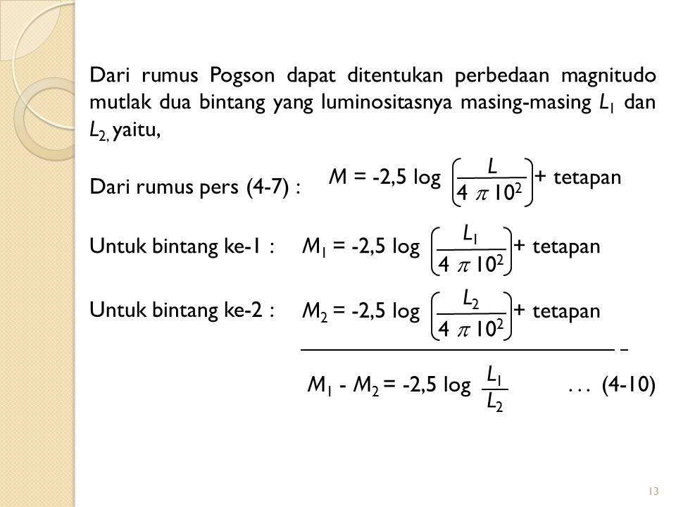 Dari rumus Pogson dapat ditentukan perbedaan magnitudo mutlak dua bintang yang luminositasnya masing-masing L1 dan L2, yaitu,