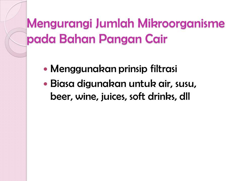 Mengurangi Jumlah Mikroorganisme pada Bahan Pangan Cair