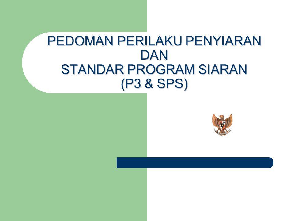 PEDOMAN PERILAKU PENYIARAN DAN STANDAR PROGRAM SIARAN (P3 & SPS)