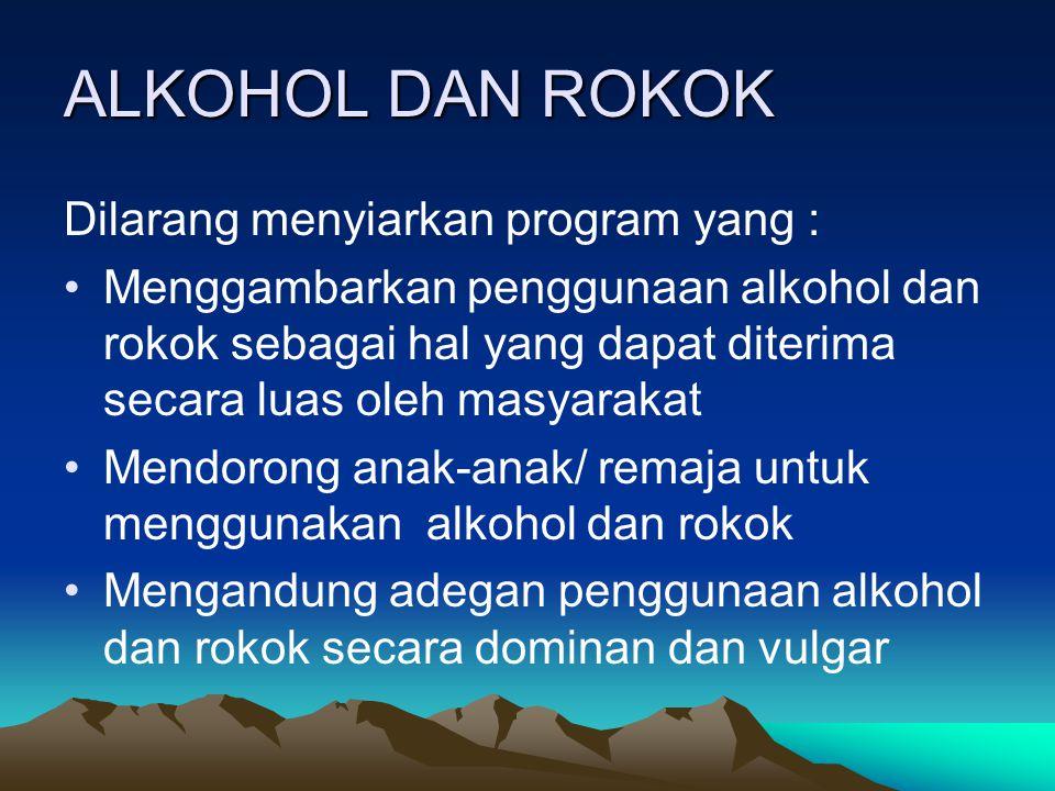 ALKOHOL DAN ROKOK Dilarang menyiarkan program yang :