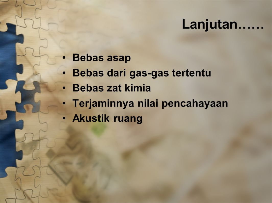 Lanjutan…… Bebas asap Bebas dari gas-gas tertentu Bebas zat kimia