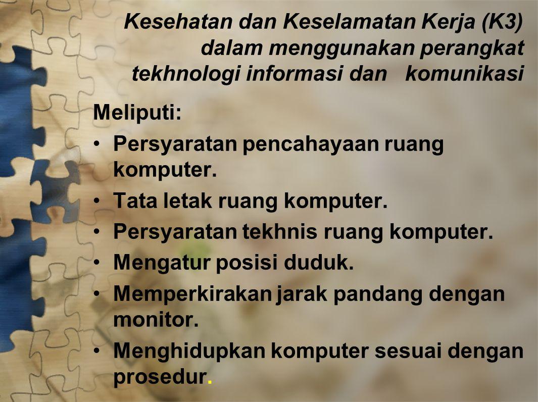 Kesehatan dan Keselamatan Kerja (K3) dalam menggunakan perangkat tekhnologi informasi dan komunikasi