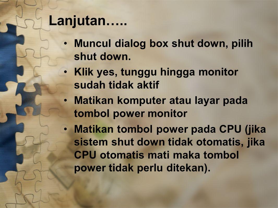 Lanjutan….. Muncul dialog box shut down, pilih shut down.