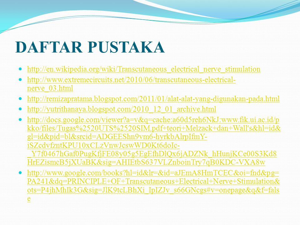 DAFTAR PUSTAKA http://en.wikipedia.org/wiki/Transcutaneous_electrical_nerve_stimulation.