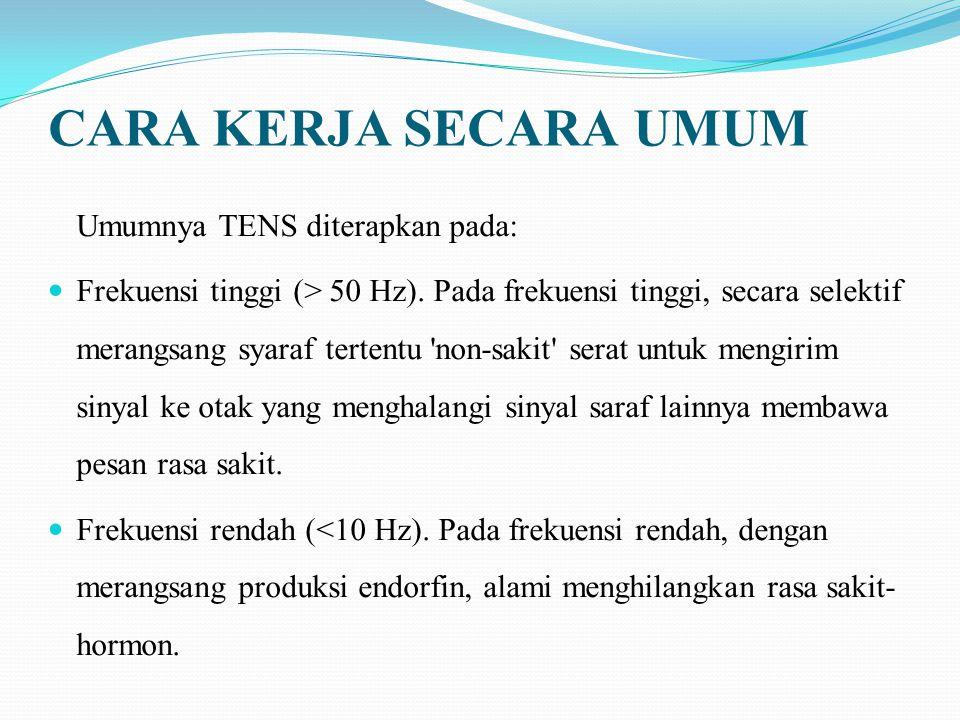 CARA KERJA SECARA UMUM Umumnya TENS diterapkan pada: