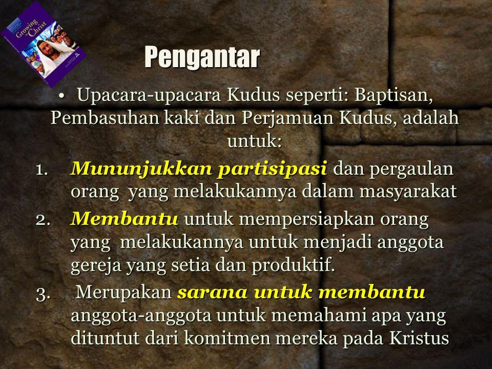 Pengantar Upacara-upacara Kudus seperti: Baptisan, Pembasuhan kaki dan Perjamuan Kudus, adalah untuk: