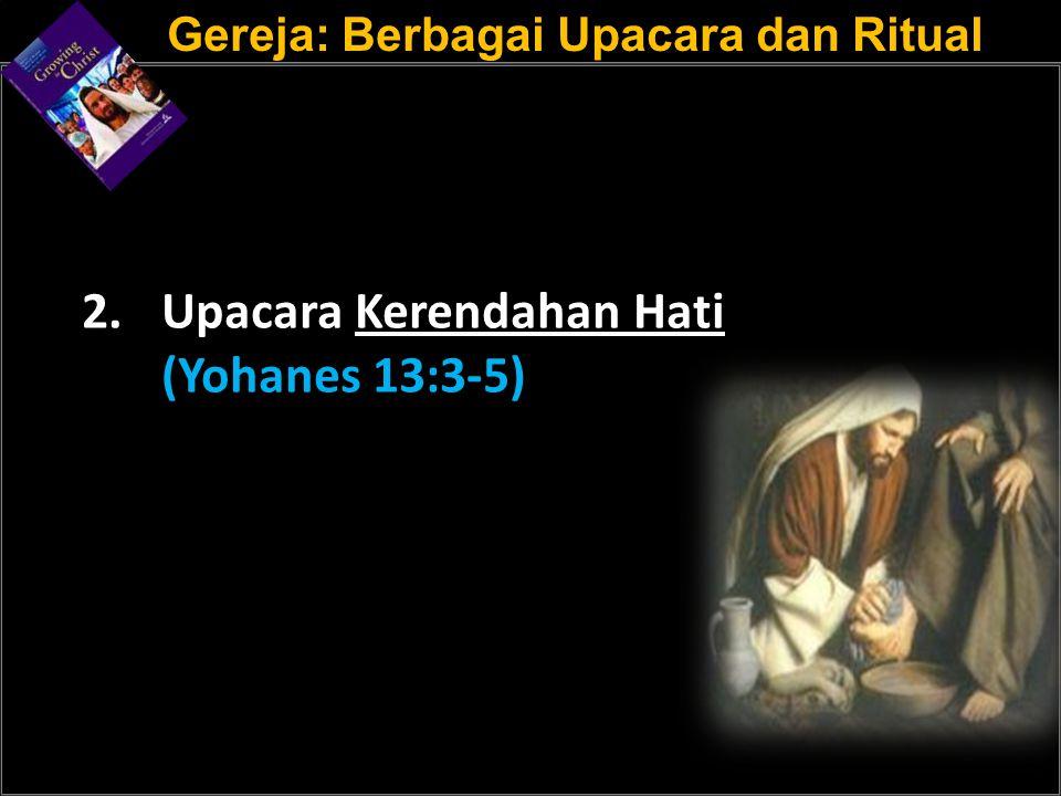 a 2. Upacara Kerendahan Hati (Yohanes 13:3-5)