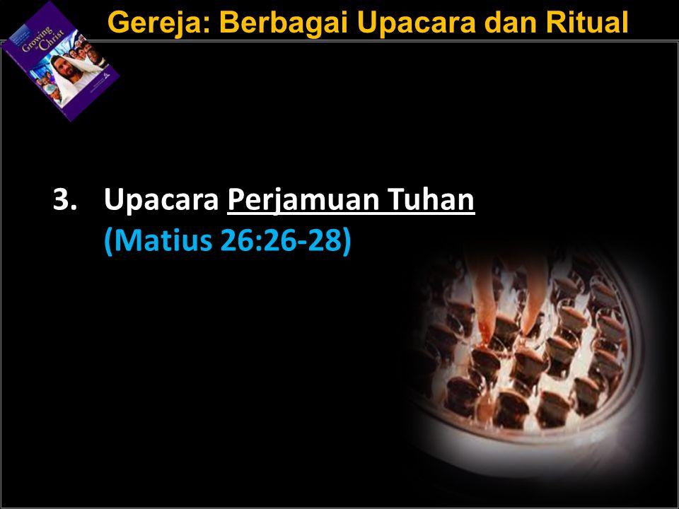 a 3. Upacara Perjamuan Tuhan (Matius 26:26-28)