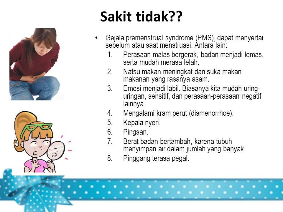 Sakit tidak Gejala premenstrual syndrome (PMS), dapat menyertai sebelum atau saat menstruasi. Antara lain: