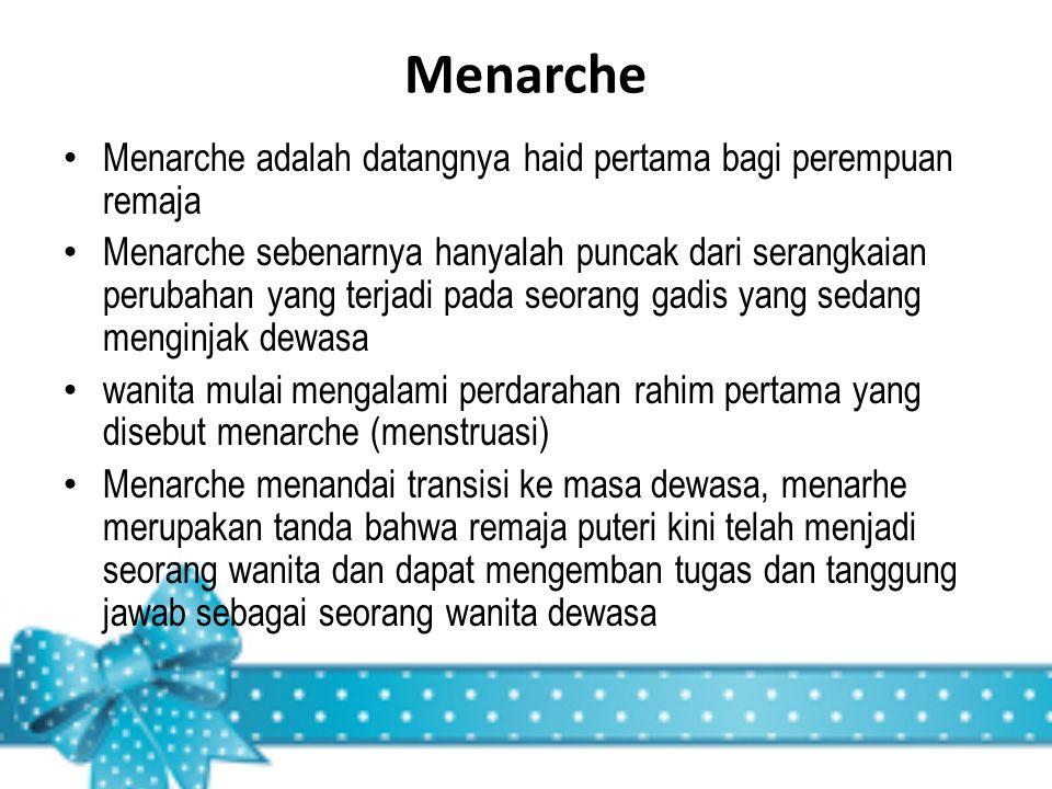 Menarche Menarche adalah datangnya haid pertama bagi perempuan remaja