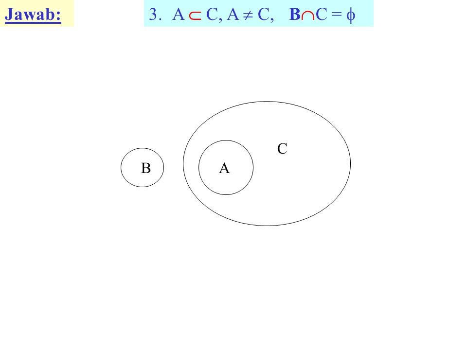 Jawab: A  C, A  C, BC =  B A C