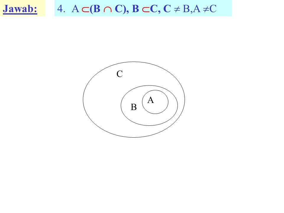 Jawab: A (B  C), B C, C  B,A C A B C