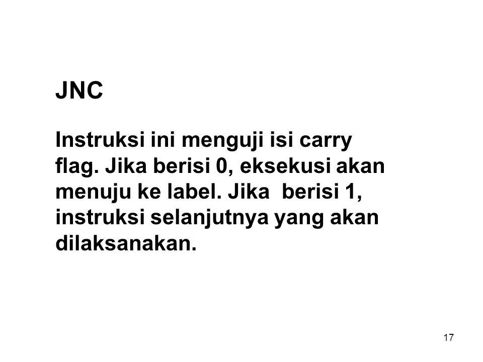 JNC Instruksi ini menguji isi carry flag. Jika berisi 0, eksekusi akan menuju ke label.
