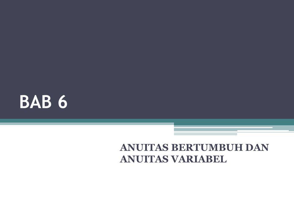 ANUITAS BERTUMBUH DAN ANUITAS VARIABEL