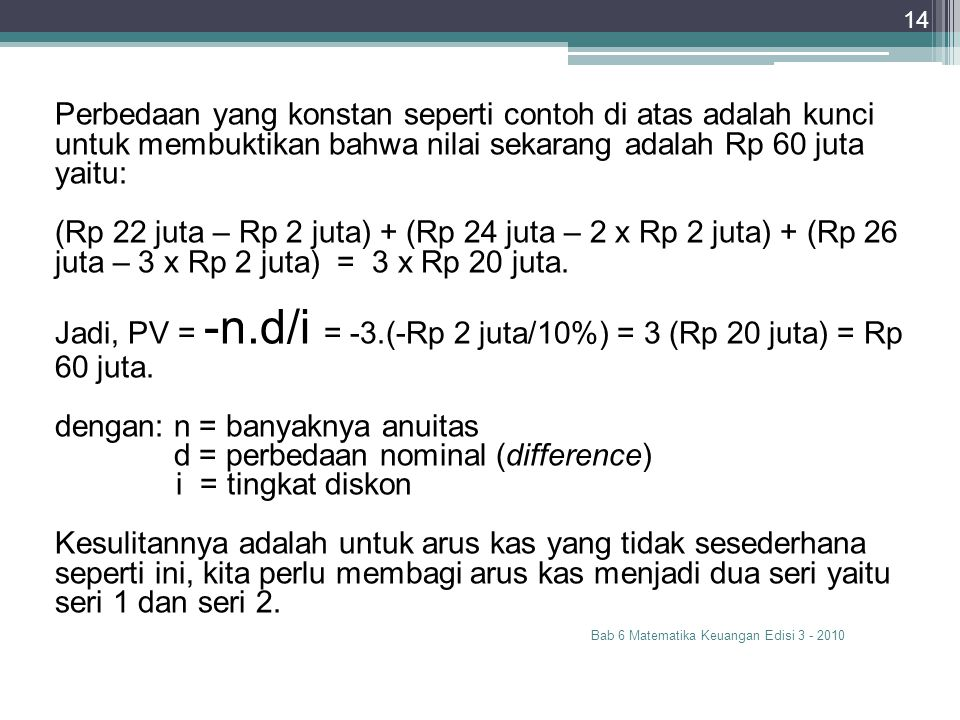 Jadi, PV = -n.d/i = -3.(-Rp 2 juta/10%) = 3 (Rp 20 juta) = Rp 60 juta.