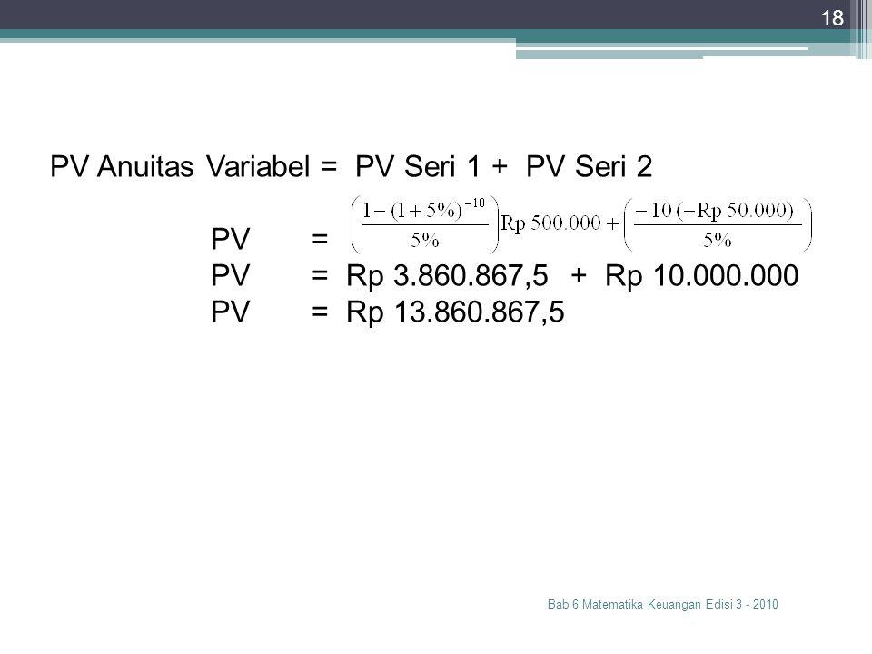PV Anuitas Variabel = PV Seri 1 + PV Seri 2 PV =