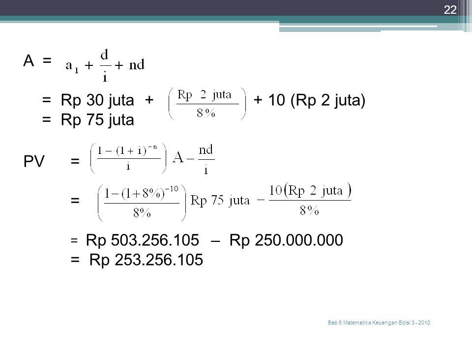 A = = Rp 30 juta + + 10 (Rp 2 juta) = Rp 75 juta PV = =