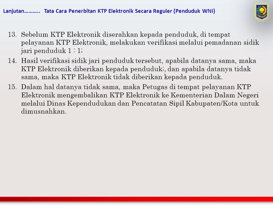 Lanjutan……….. Tata Cara Penerbitan KTP Elektronik Secara Reguler (Penduduk WNI)