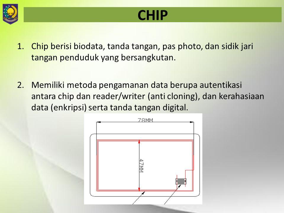 CHIP Chip berisi biodata, tanda tangan, pas photo, dan sidik jari tangan penduduk yang bersangkutan.