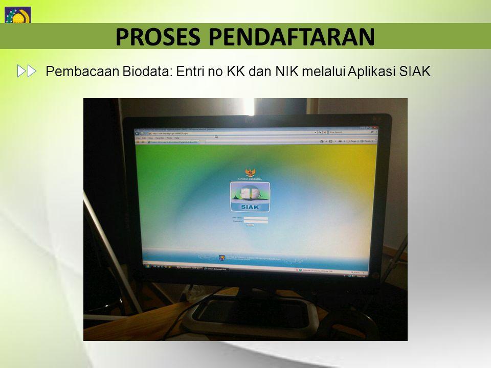 PROSES PENDAFTARAN Pembacaan Biodata: Entri no KK dan NIK melalui Aplikasi SIAK