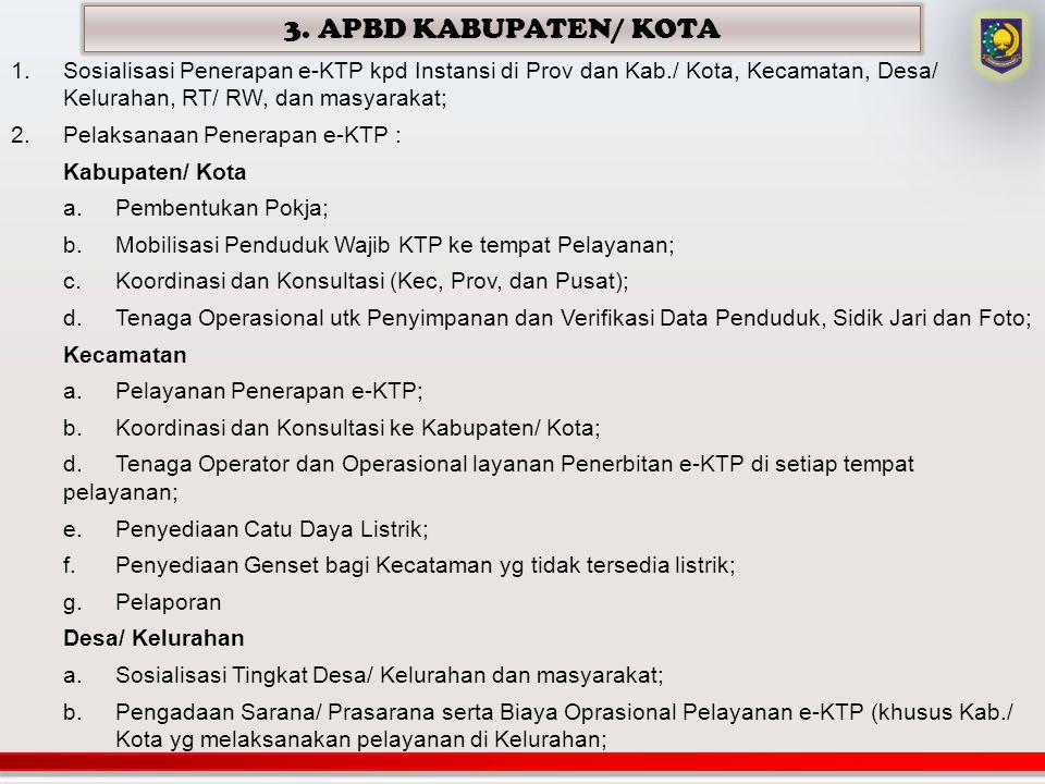 3. APBD KABUPATEN/ KOTA Sosialisasi Penerapan e-KTP kpd Instansi di Prov dan Kab./ Kota, Kecamatan, Desa/ Kelurahan, RT/ RW, dan masyarakat;