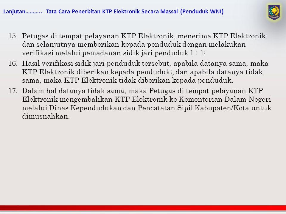 Lanjutan……….. Tata Cara Penerbitan KTP Elektronik Secara Massal (Penduduk WNI)