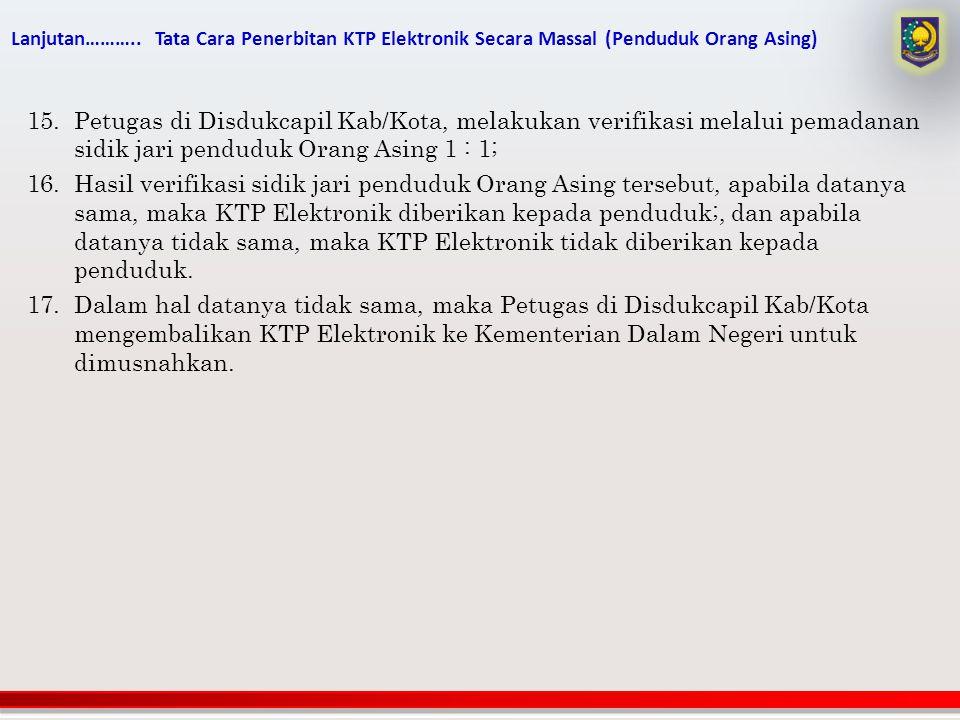 Lanjutan……….. Tata Cara Penerbitan KTP Elektronik Secara Massal (Penduduk Orang Asing)