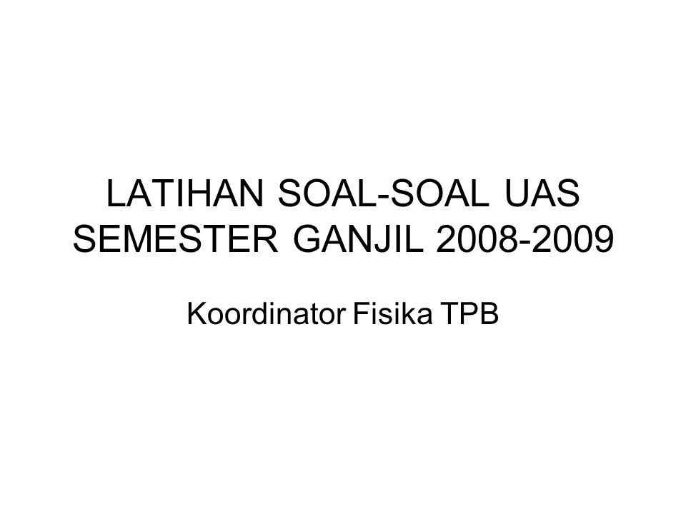 LATIHAN SOAL-SOAL UAS SEMESTER GANJIL 2008-2009