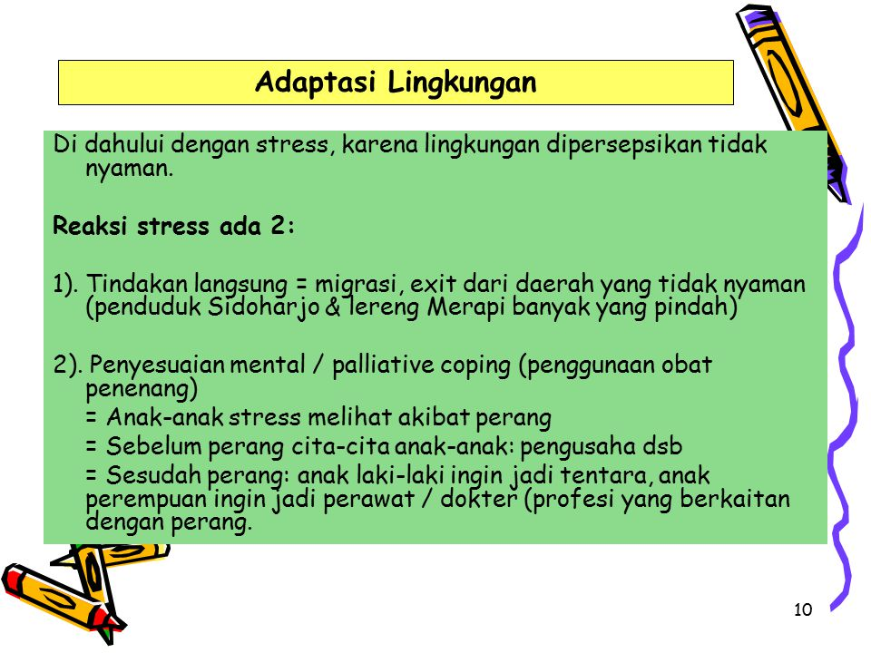 Adaptasi Lingkungan Di dahului dengan stress, karena lingkungan dipersepsikan tidak nyaman. Reaksi stress ada 2: