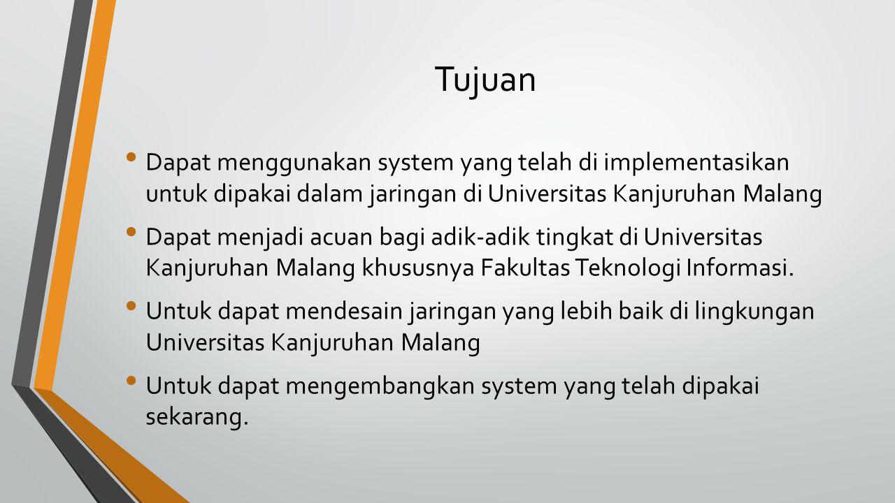Tujuan Dapat menggunakan system yang telah di implementasikan untuk dipakai dalam jaringan di Universitas Kanjuruhan Malang.