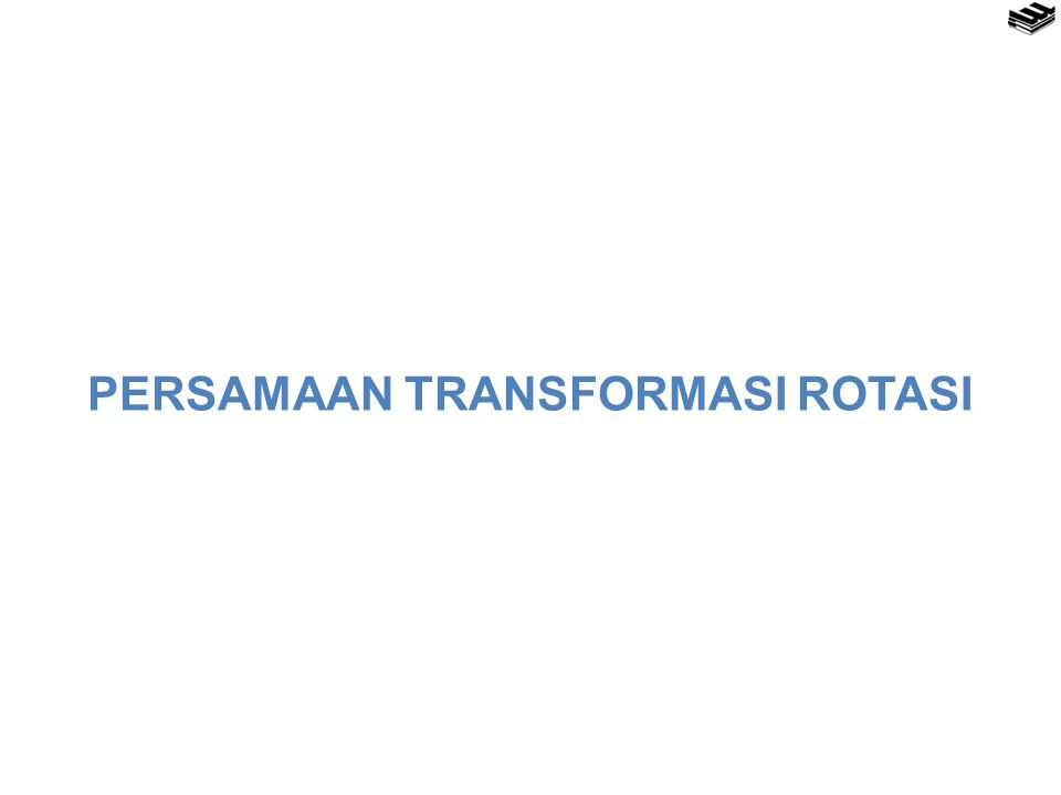 PERSAMAAN TRANSFORMASI ROTASI