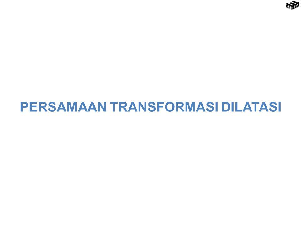 PERSAMAAN TRANSFORMASI DILATASI