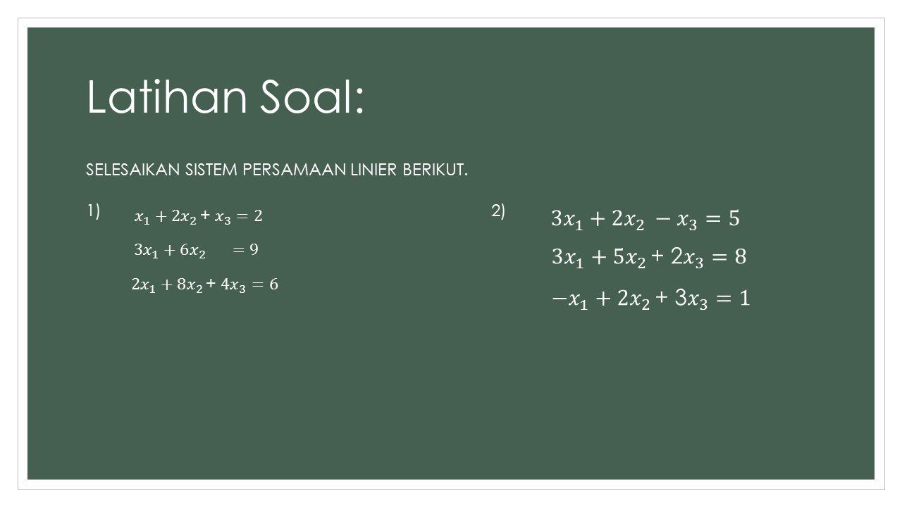 Latihan Soal: 3𝑥 1 +2 𝑥 2 − 𝑥 3 =5 3𝑥 1 +5 𝑥 2 + 2 𝑥 3 =8