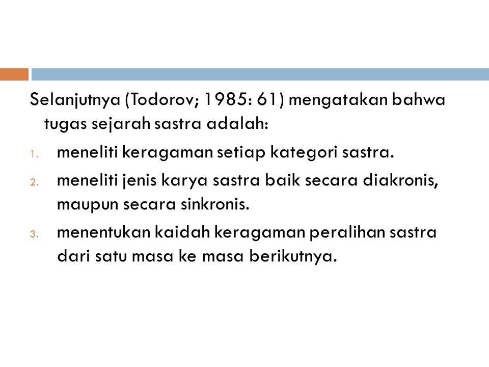 Selanjutnya (Todorov; 1985: 61) mengatakan bahwa tugas sejarah sastra adalah: